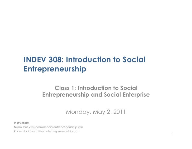 INDEV 308: Introduction to Social      Entrepreneurship                       Class 1: Introduction to Social             ...
