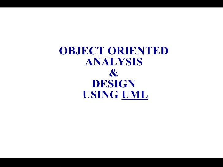 OBJECT ORIENTED  ANALYSIS  &  DESIGN  USING  UML