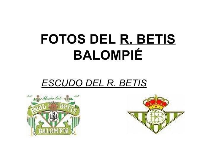 FOTOS DEL  R. BETIS   BALOMPIÉ ESCUDO DEL R. BETIS