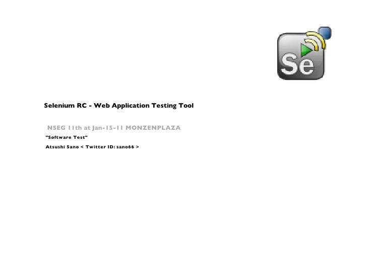 "Selenium RC - Web Application Testing ToolNSEG 11th at Jan-15-11 MONZENPLAZA""Software Test""Atsushi Sano < Twitter ID: sano..."