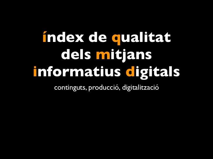 índex de qualitat    dels mitjansinformatius digitals  continguts, producció, digitalització