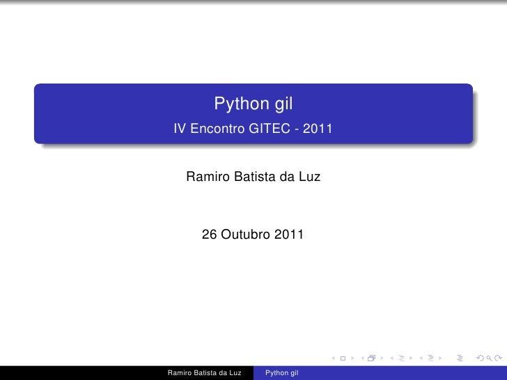 Python gil IV Encontro GITEC - 2011     Ramiro Batista da Luz         26 Outubro 2011Ramiro Batista da Luz   Python gil