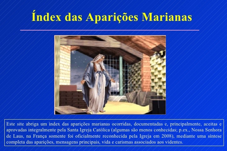 Índex das Aparições MarianasEste site abriga um índex das aparições marianas ocorridas, documentadas e, principalmente, ac...