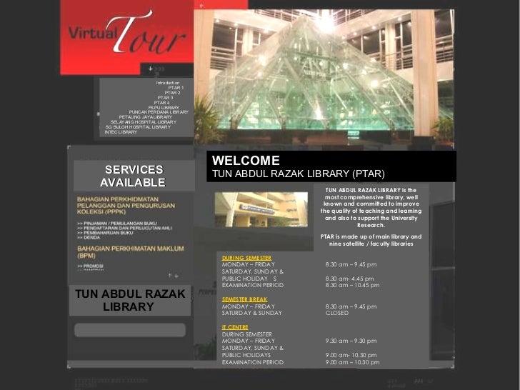 WELCOME TUN ABDUL RAZAK LIBRARY (PTAR) DURING SEMESTER MONDAY – FRIDAY 8.30 am – 9.45 pm SATURDAY, SUNDAY &  PUBLIC HOLIDA...