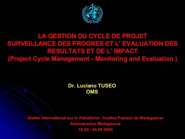 LA GESTION DU CYCLE DE PROJETSURVEILLANCE DES PROGRES ET L' EVALUATION DES             RESULTATS ET DE L' IMPACT(Project C...