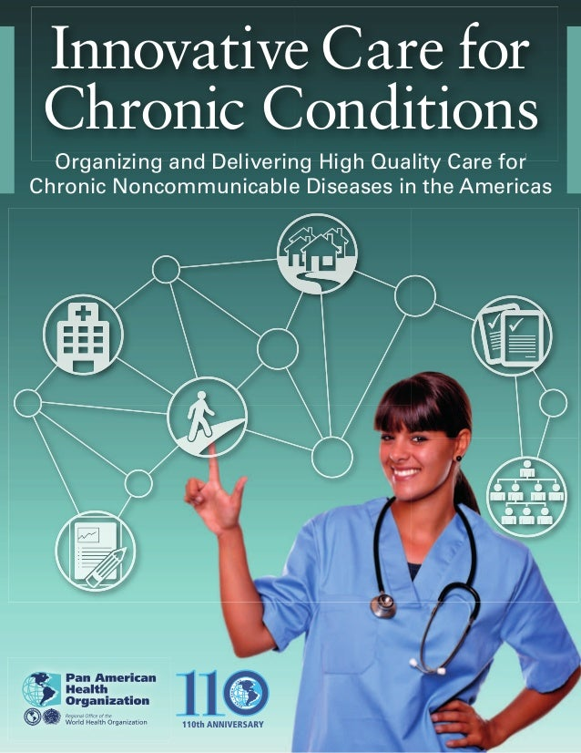 Innovative Care for Chronic Conditions  Organizing and Delivering High Quality Care forChronic Noncommunicable Diseases in...
