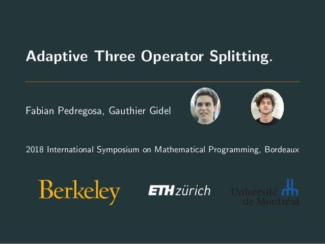 Adaptive Three Operator Splitting. Fabian Pedregosa, Gauthier Gidel 2018 International Symposium on Mathematical Programmi...