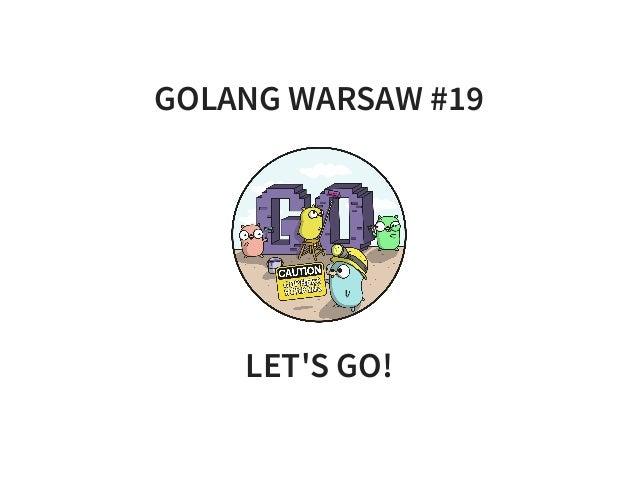 GOLANG WARSAW #19 LET'S GO!