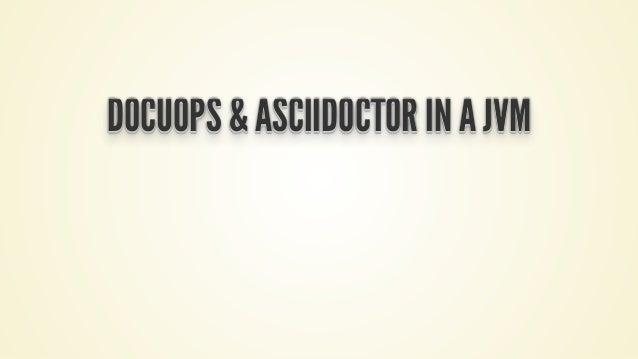 DOCUOPS & ASCIIDOCTOR IN A JVMDOCUOPS & ASCIIDOCTOR IN A JVMDOCUOPS & ASCIIDOCTOR IN A JVMDOCUOPS & ASCIIDOCTOR IN A JVMDO...