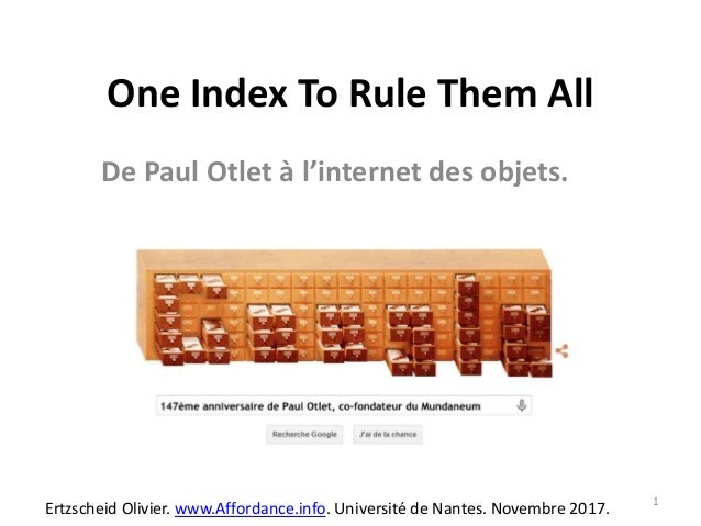 One Index To Rule Them All De Paul Otlet à l'internet des objets. Ertzscheid Olivier. www.Affordance.info. Université de N...