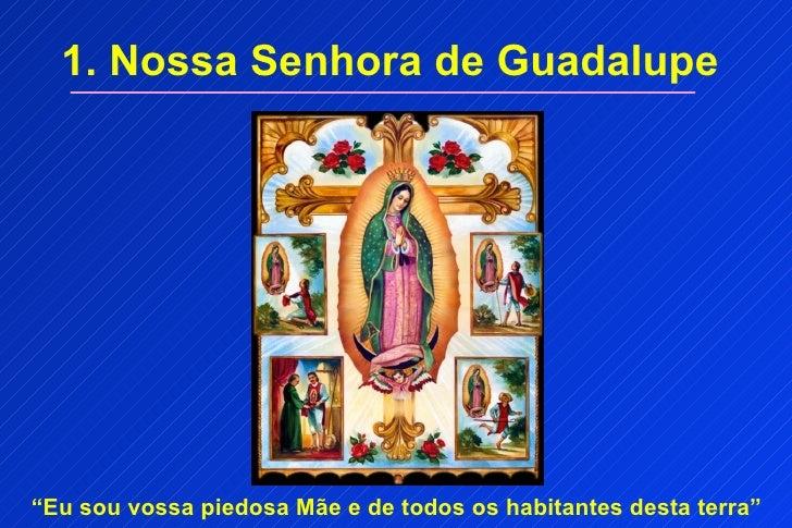 """1. Nossa Senhora de Guadalupe""""Eu sou vossa piedosa Mãe e de todos os habitantes desta terra"""""""