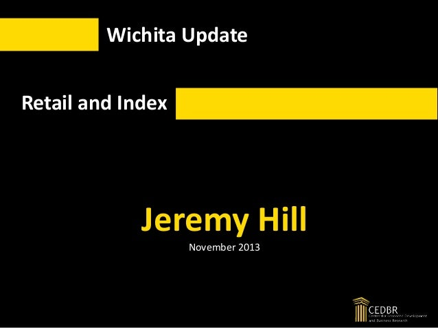 Wichita Update  Retail and Index  Jeremy Hill November 2013