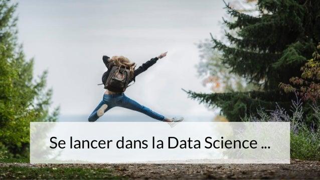 Se lancer dans la Data Science ...