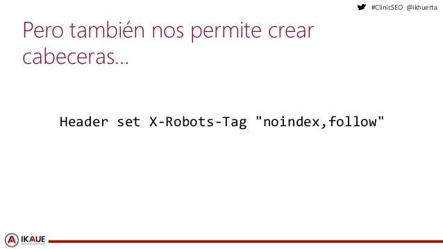 "#ClinicSEO @ikhuerta Pero también nos permite crear cabeceras… Header set X-Robots-Tag ""noindex,follow"""