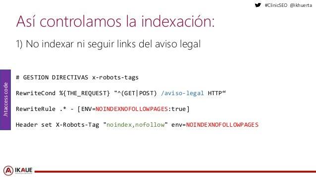 "#ClinicSEO @ikhuerta Así controlamos la indexación: # GESTION DIRECTIVAS x-robots-tags RewriteCond %{THE_REQUEST} ""^(GET|P..."