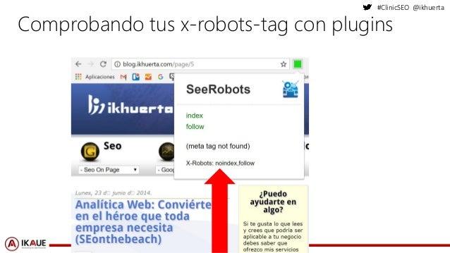 #ClinicSEO @ikhuerta Comprobando tus x-robots-tag con plugins