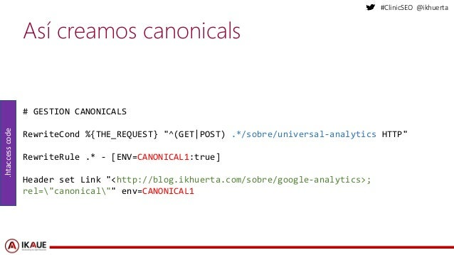"#ClinicSEO @ikhuerta Así creamos canonicals # GESTION CANONICALS RewriteCond %{THE_REQUEST} ""^(GET|POST) .*/sobre/universa..."