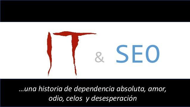 #ClinicSEO @ikhuerta & SEO …una historia de dependencia absoluta, amor, odio, celos y desesperación