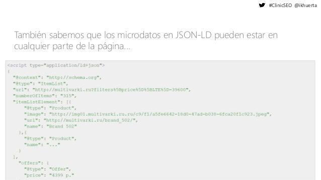 #ClinicSEO @ikhuerta También sabemos que los microdatos en JSON-LD pueden estar en cualquier parte de la página...