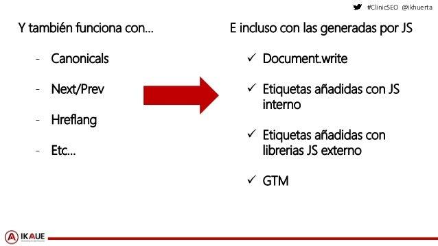 #ClinicSEO @ikhuerta Y también funciona con… - Canonicals - Next/Prev - Hreflang - Etc… E incluso con las generadas por JS...