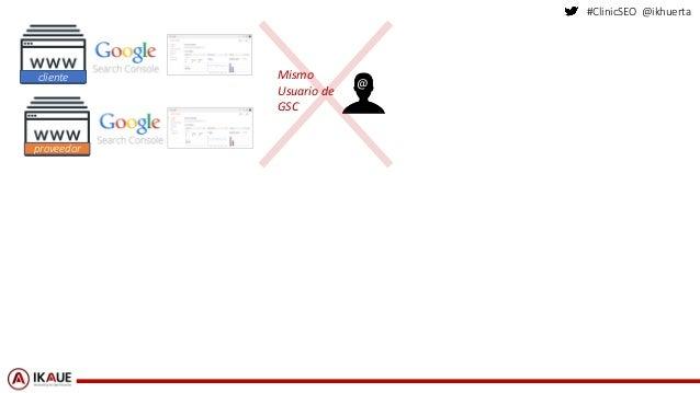 #ClinicSEO @ikhuerta cliente proveedor @ Mismo Usuario de GSC