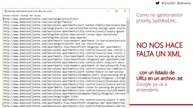 #ClinicSEO @ikhuerta Como no gestionamos priority, lastMod,etc… NO NOS HACE FALTA UN XML …con un listado de URLs en un arc...