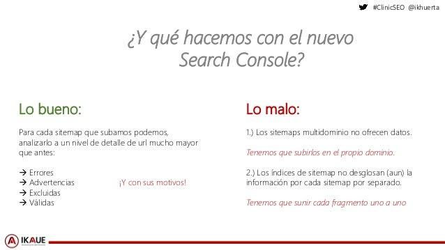 #ClinicSEO @ikhuerta ¿Y qué hacemos con el nuevo Search Console? Lo bueno: Para cada sitemap que subamos podemos, analizar...