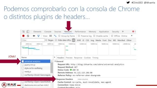 #ClinicSEO @ikhuerta Podemos comprobarlo con la consola de Chrome o distintos plugins de headers… ¡Click!