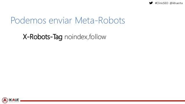 #ClinicSEO @ikhuerta Podemos enviar Meta-Robots X-Robots-Tag noindex,follow