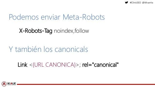 #ClinicSEO @ikhuerta Podemos enviar Meta-Robots X-Robots-Tag noindex,follow Y también los canonicals Link <{URL CANONICA}>...