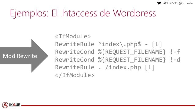 #ClinicSEO @ikhuerta Ejemplos: El .htaccess de Wordpress <IfModule> RewriteRule ^index.php$ - [L] RewriteCond %{REQUEST_FI...