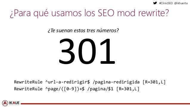 #ClinicSEO @ikhuerta ¿Para qué usamos los SEO mod rewrite? 301RewriteRule ^url-a-redirigir$ /pagina-redirigida [R=301,L] R...