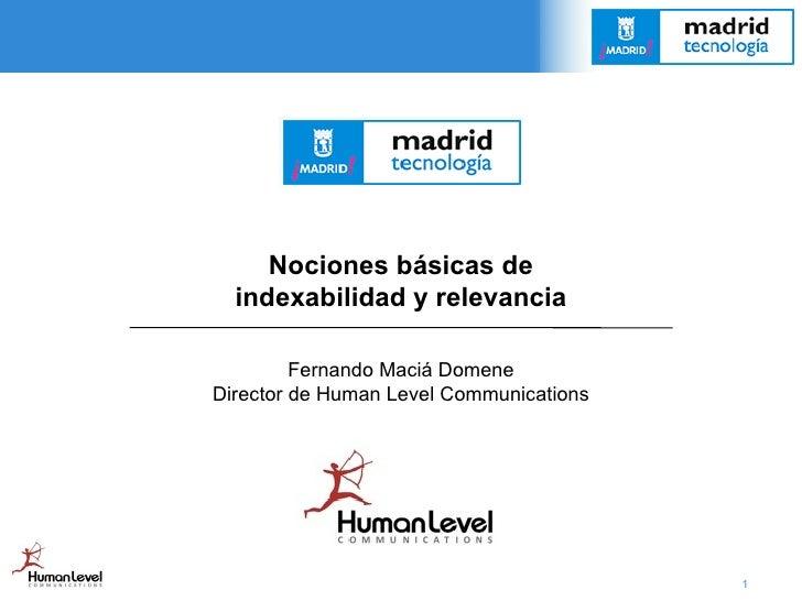 Nociones básicas de   indexabilidad y relevancia           Fernando Maciá Domene Director de Human Level Communications   ...