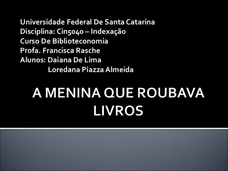 Universidade Federal De Santa Catarina Disciplina: Cin5040 – Indexação Curso De Biblioteconomia Profa. Francisca Rasche  A...