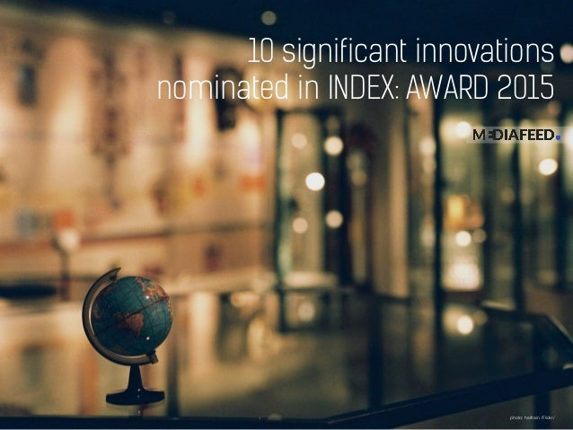 10 significant innovations nominated in INDEX: AWARD 2015 photo: halfrain /Flickr/