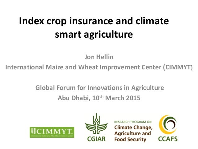 Index crop insurance and climate smart agriculture Jon Hellin International Maize and Wheat Improvement Center (CIMMYT) Gl...
