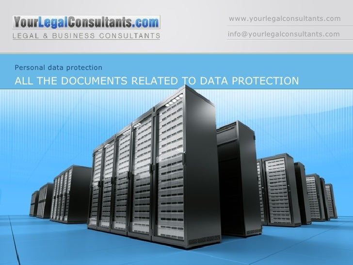 www.yourlegalconsultants.com [email_address] Personal data protection ALL THE DOCUMENTS RELATED TO DATA PROTECTION