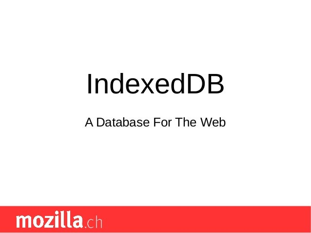 A Database For The Web IndexedDB