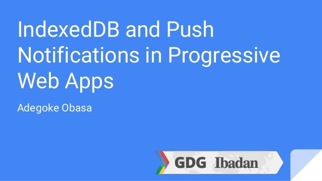 IndexedDB and Push Notifications in Progressive Web Apps Adegoke Obasa