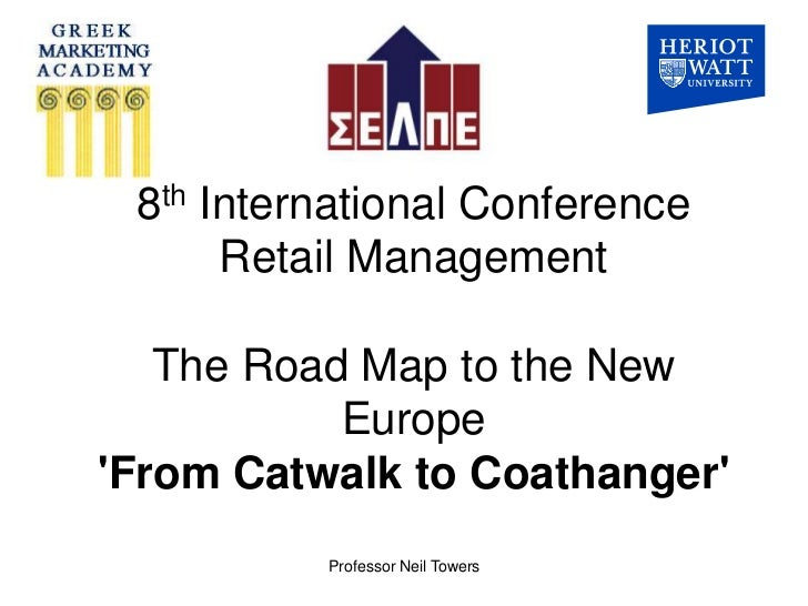 8th International Conference      Retail Management   The Road Map to the New           EuropeFrom Catwalk to Coathanger  ...