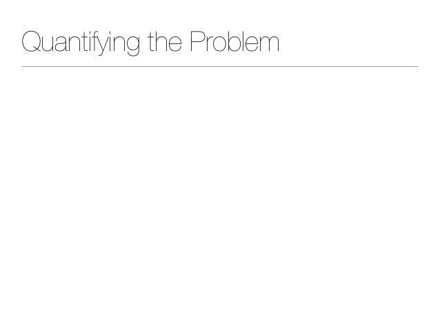 Quantifying the Problem
