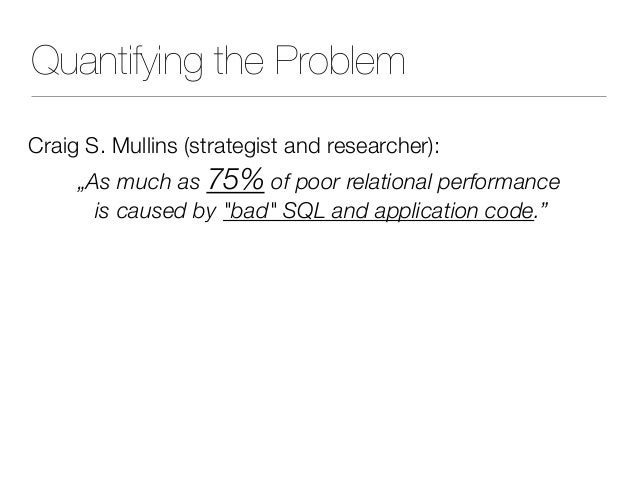 """Quantifying the Problem Craig S. Mullins (strategist and researcher): """"As much as 75% of poor relational performance is c..."""