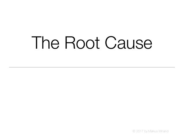 © 2017 by Markus Winand The Root Cause