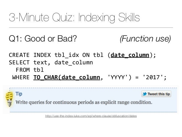 Q1: Good or Bad? (Function use) CREATEINDEXtbl_idxONtbl(date_column); SELECTtext,date_column FROMtbl WHERET...