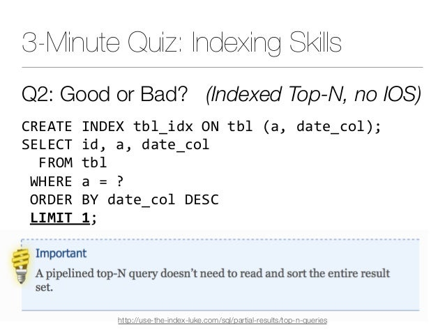 3-Minute Quiz: Indexing Skills Q2: Good or Bad? (Indexed Top-N, no IOS) CREATEINDEXtbl_idxONtbl(a,date_col); SELECT...
