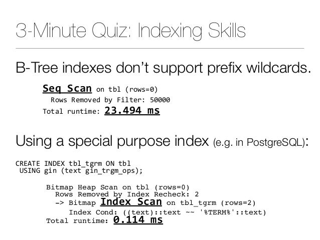 3-Minute Quiz: Indexing Skills B-Tree indexes don't support prefix wildcards. SeqScanontbl(rows=0) RowsRemovedby...