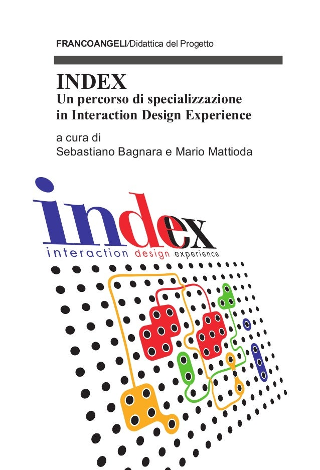 FRANCOANGELI/Didattica del Progetto INDEX Un percorso di specializzazione in Interaction Design Experience a cura di Sebas...