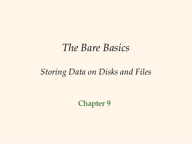 The Bare BasicsStoring Data on Disks and Files          Chapter 9
