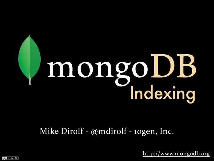 Indexing Mike	   Dirolf	   -­‐	   @mdirolf	   -­‐	   10gen,	   Inc.                                              http://ww...