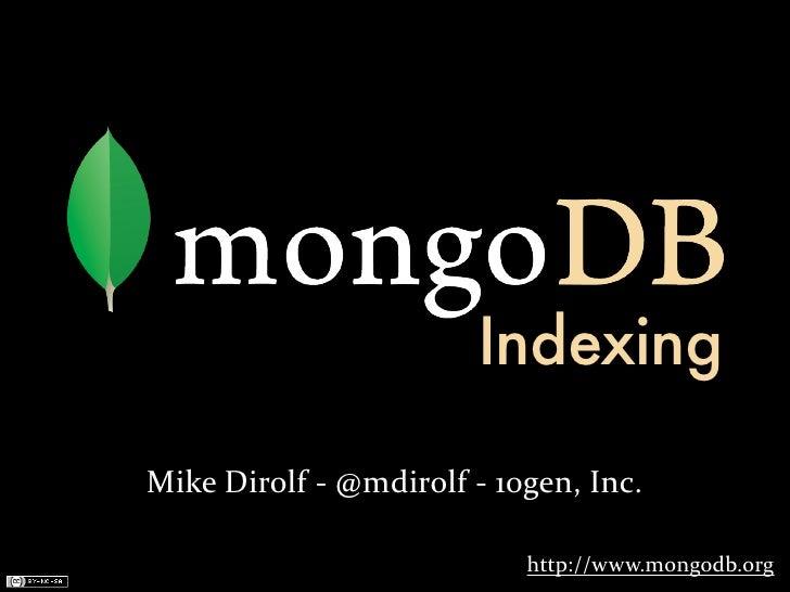 Indexing Mike  Dirolf  -‐  @mdirolf  -‐  10gen,  Inc.                                              http://ww...